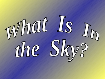 What is in the sky? Kindergarten Science PowerPoint Day vs. Night
