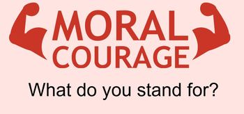 What is moral courage?