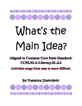 What is the Main Idea? Worksheets Common Core Standard: CCSS.ELA-Literacy.SL.6.4