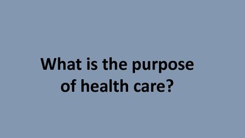 What is the purpose of health care?