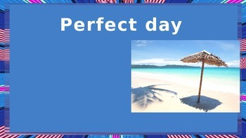 What is your idea of the perfect day?