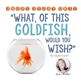 """""""What, of this Goldfish, Would You Wish?"""" Short Story Unit"""