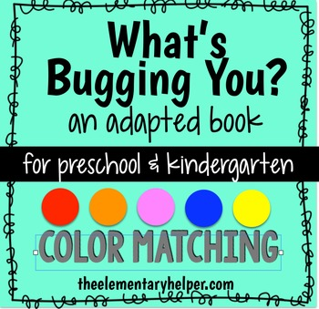 What's Bugging You? Color Matching Adapted Book for Presch