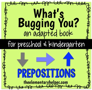 What's Bugging You? Prepositions Adapted Book for Preschoo