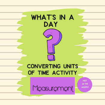 What's in a Day? Time Conversion Activity