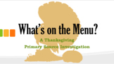 What's on the Menu - A Thanksgiving Primary Source Investigation