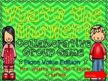 What's the Answer?  Collaborative Group Game Place Value Edition
