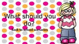 What would you do? Back to school scenarios