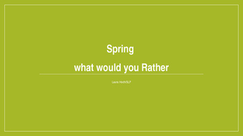 What would you rather Spring