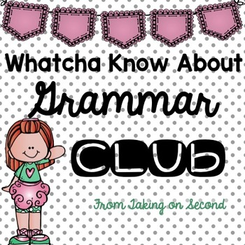 Whatcha Know About...Grammar Club