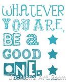 Whatever you are, Be a Good One -Abe Lincoln