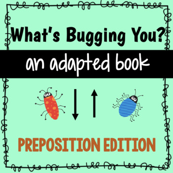 What's Bugging You? Preposition Edition! Adapted Book