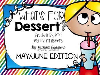 What's For Dessert? {Activities for Early Finishers} May/June