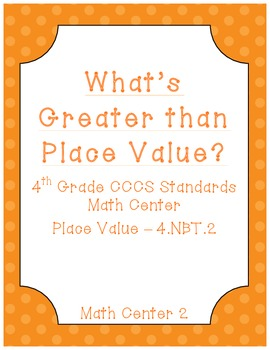 What's Greater Than Place Value - Common Core Math Center - Place Value