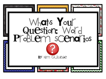 What's Your Question: Word Problem Scenarios