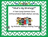 """What's My Strategy?"" A Year-Long Common Core Differentiated Math Station"