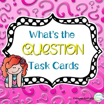 What's The Question Task Cards