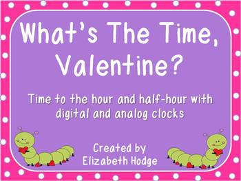 What's The Time, Valentine? Hour and Half-Hour Time With Digital/ Analog Clocks