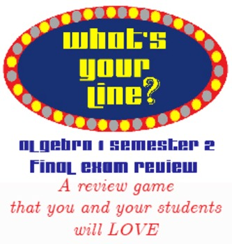 What's Your Line: Algebra 1 Semester 2 Exam Review