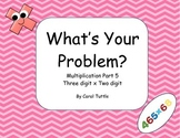 What's Your Multiplication Story Problem? 3-digit numbers times 2-digit numbers