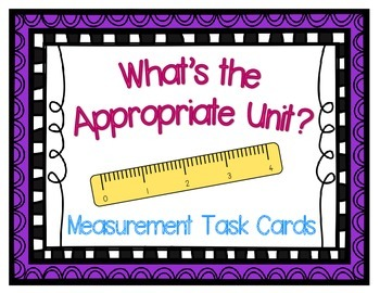 What's the Appropriate Unit? Measurement Task Cards