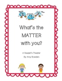 What's the MATTER with You? Reader's Theater