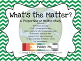 SCIENCE: What's the Matter?- Properties of Matter Investigation Unit