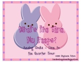 What's the Time, My Peeps? ~ Time to the Quarter Hour