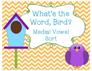What's the Word, Bird? Medial Vowel Sort Literacy Center &