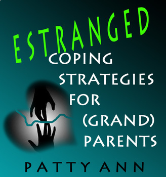 ESTRANGED: Coping Strategies for (Grand)Parents > A Guide Full of Healing Tips!