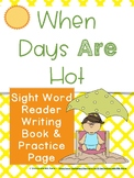 When Days ARE Hot: Sight Word Reader, Writing Book and Practice Page