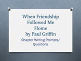 When Friendship Followed Me Home, by Paul Griffin. Chapter Ques/Writing Prompts