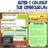 St. Patrick's Day Writing Mini Unit: After I Caught a Lepruchaun