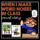 When I Make Weird Noises In Class- Social Story