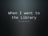 When I Went to the Library - Treasures Unit 3 Vocabulary