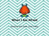 When I am Afraid. Dealing with Fear God's Way