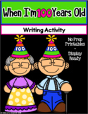 When I'm 100 Years Old.. ~ Writing Activity (100th Day of School)