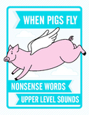 When Pigs Fly Nonsense Words:  Upper Level Sounds