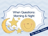 When Questions: Morning and Night
