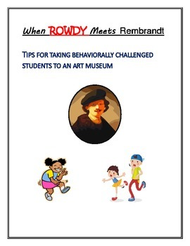When Rowdy Meets Rembrandt: Taking Challenged Students to an Art Museum