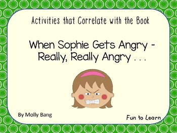 When Sophie Gets Angry - Really, Really Angry  ~ 31 pgs Common Core Activities