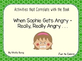 When Sophie Gets Angry - Really, Really Angry  ~ 43 pgs Common Core Activities