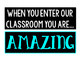 When You Enter Our Classroom You Are...