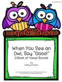 """When You See an Owl, Say """"Oooo!"""":  A Book of Vowel Sounds for Early Intervention"""
