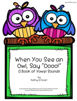"When You See an Owl, Say ""Oooo!"":  A Book of Vowel Sounds for Early Intervention"