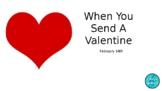 When You Send A Valentine!