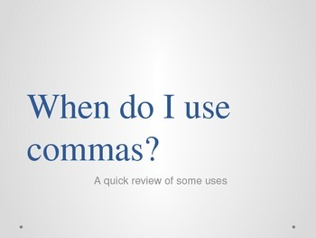 When do I use commas? Quick Review