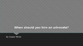When should you hire an advocate