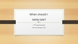 When should you tattle tale?