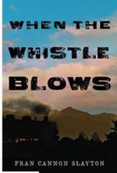 When the Whistle Blows By Fran Cannon Slayton Literature Circles Lesson